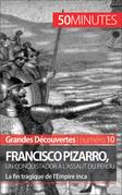 Francisco Pizarro, un conquistador à l'assaut du Pérou