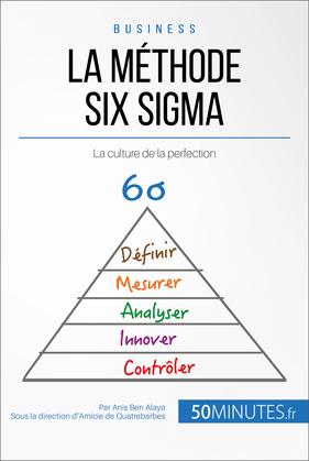 La méthode Six Sigma de l'entreprise performante