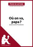 Où on va, papa? de Jean-Louis Fournier (Fiche de lecture)