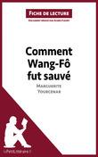 Comment Wang-Fô fut sauvé de Marguerite Yourcenar (Fiche de lecture)