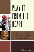Play it from the Heart: What You Learn From Music About Success In Life