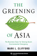 The Greening of Asia: The Business Case for Solving Asia's Environmental Emergency