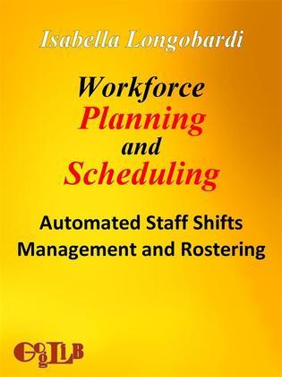 Workforce Planning and Scheduling. Automated Staff Shifts Management and Rostering