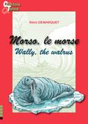 Morso, le morse/Wally, the walrus