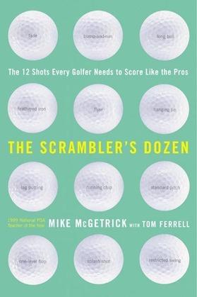The Scrambler's Dozen: The 12 shots every Golfer Needs to Shoot Like the Pros