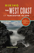 Hiking the West Coast of Vancouver Island: An Updated and Comprehensive Trail Guide