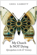 My Church Is Not Dying: Episcopalian in the 21st Century