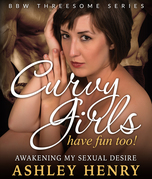 Curvy Girls Have Fun Too!: Awakening My Sexual Desire