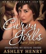 Curvy Girls Have Fun Too!: Awakening My Sexual Desire