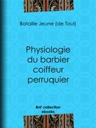 Physiologie du barbier coiffeur perruquier