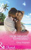 From Paradise...to Pregnant! (Mills & Boon Cherish)
