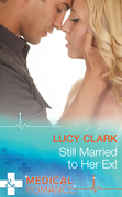 Still Married To Her Ex! (Mills & Boon Medical)