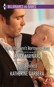 The Billionaire's Borrowed Baby & Baby Business: The Billionaire's Borrowed Baby / Baby Business (Mills & Boon M&B)