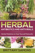 Herbal Antibiotics and Antivirals: Herbal Medicine to Heal Yourself Naturally