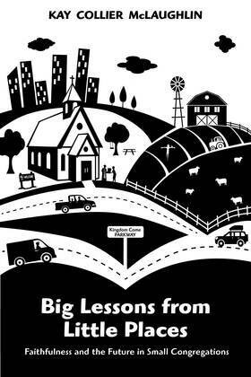 Big Lessons from Little Places: Faithfulness and the Future in Small Congregations