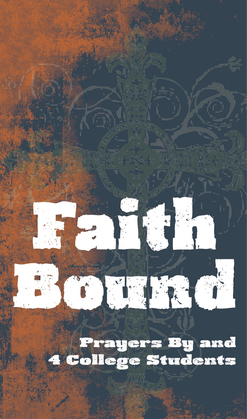 Faith Bound: Prayers By & 4 College Students
