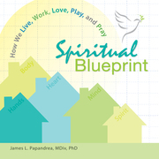Spiritual Blueprint: How We Live, Work, Love, Play, and Pray
