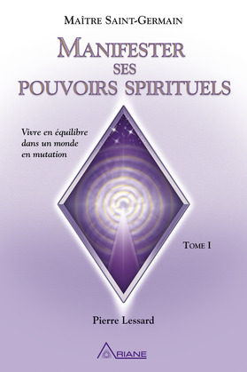 Manifester ses pouvoirs spirituels, tome 1