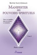 Manifester ses pouvoirs spirituels, tome 1