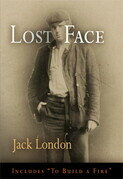 Lost Face: Lost Face, Trust, That Spot, Flush of Gold, The Passing of Marcus O'Brien, The Wit of Porportuk, To Build a Fire