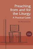 Preaching from and for the Liturgy: A Practical Guide