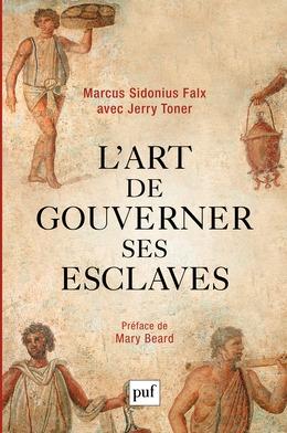 L'art de gouverner ses esclaves par Marcus Sidonius Falx