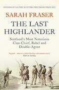 The Last Highlander: Scotland's Most Notorious Clan Chief, Rebel & Double Agent