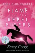 Flame and the Rebel Riders (Pony Club Secrets, Book 9)