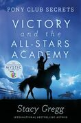 Victory and the All-Stars Academy (Pony Club Secrets, Book 8)