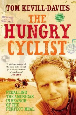 The Hungry Cyclist: Pedalling The Americas In Search Of The Perfect Meal