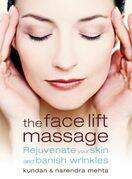 The Face Lift Massage: Rejuvenate Your Skin and Reduce Fine Lines and Wrinkles