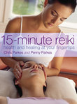 15-Minute Reiki: Health and Healing at your Fingertips