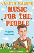 Gareth Malone's Guide to Classical Music: The Perfect Introduction to Classical Music