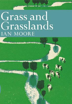 Grass and Grassland (Collins New Naturalist Library, Book 48)