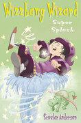 Super Splosh (Wizzbang Wizard, Book 1)