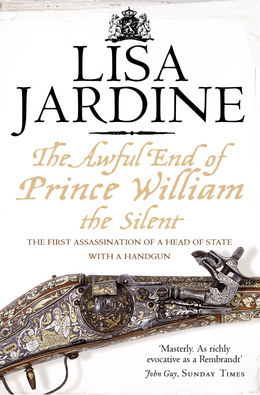 The Awful End of Prince William the Silent: The First Assassination of a Head of State with a Hand-Gun