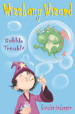 Bubble Trouble (Wizzbang Wizard, Book 2)