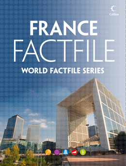 France Factfile: An encyclopaedia of everything you need to know about France, for teachers, students and travellers