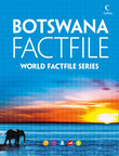 Botswana Factfile: An encyclopaedia of everything you need to know about Botswana, for teachers, students and travellers