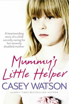 Mummy's Little Helper: The heartrending true story of a young girl secretly caring for her severely disabled mother