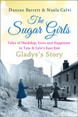 The Sugar Girls - Gladys's Story: Tales of Hardship, Love and Happiness in Tate & Lyle's East End