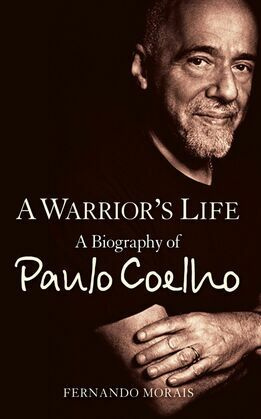 A Warrior's Life: A Biography of Paulo Coelho