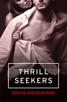 Thrill Seekers: Erotic Encounters