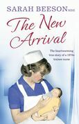 The New Arrival: The Heartwarming True Story of a 1970s Trainee Nurse