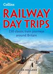 Railway Day Trips: 150 classic train journeys around Britain