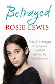 Betrayed: The heartbreaking true story of a struggle to escape a cruel life defined by family honour