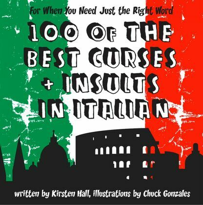 100 Of The Best Curses and Insults In Italian: A Toolkit for the Testy Tourist