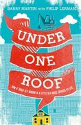 Under One Roof: How a Tough Old Woman in a Little Old House Changed My Life
