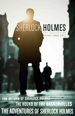 The Sherlock Holmes Collection: The Adventures of Sherlock Holmes; The Hound of the Baskervilles; The Return of Sherlock Holmes (epub edition) (Collins Classics)