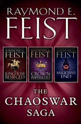 The Chaoswar Saga: A Kingdom Besieged, A Crown Imperilled, Magician's End